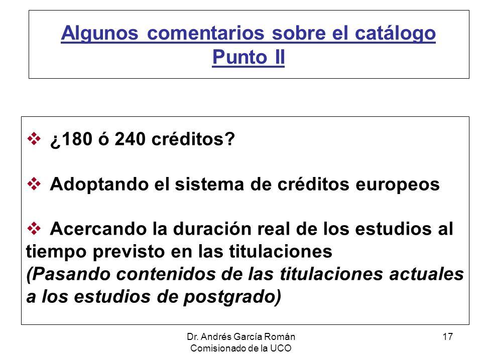 Dr. Andrés García Román Comisionado de la UCO 17 Algunos comentarios sobre el catálogo Punto II ¿180 ó 240 créditos? Adoptando el sistema de créditos
