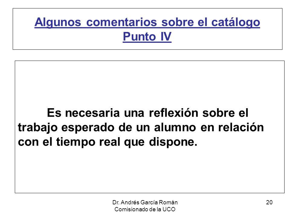 Dr. Andrés García Román Comisionado de la UCO 20 Algunos comentarios sobre el catálogo Punto IV Es necesaria una reflexión sobre el trabajo esperado d