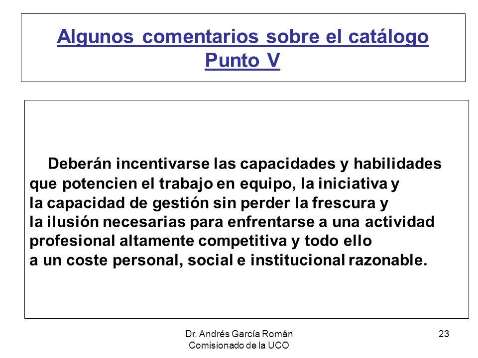 Dr. Andrés García Román Comisionado de la UCO 23 Algunos comentarios sobre el catálogo Punto V Deberán incentivarse las capacidades y habilidades que