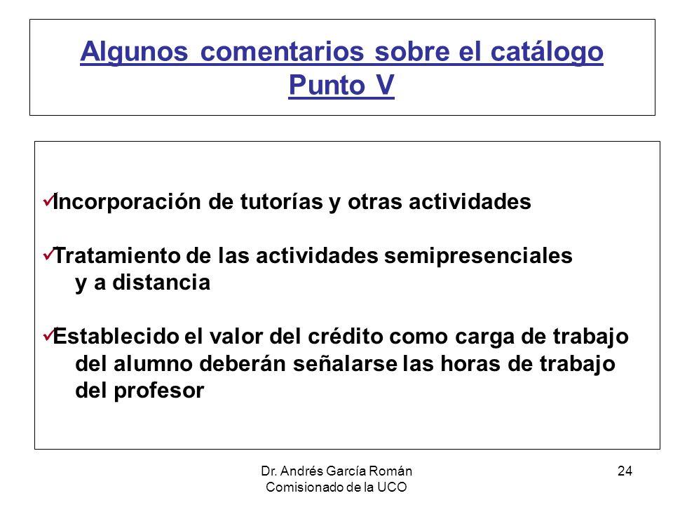 Dr. Andrés García Román Comisionado de la UCO 24 Algunos comentarios sobre el catálogo Punto V Incorporación de tutorías y otras actividades Tratamien