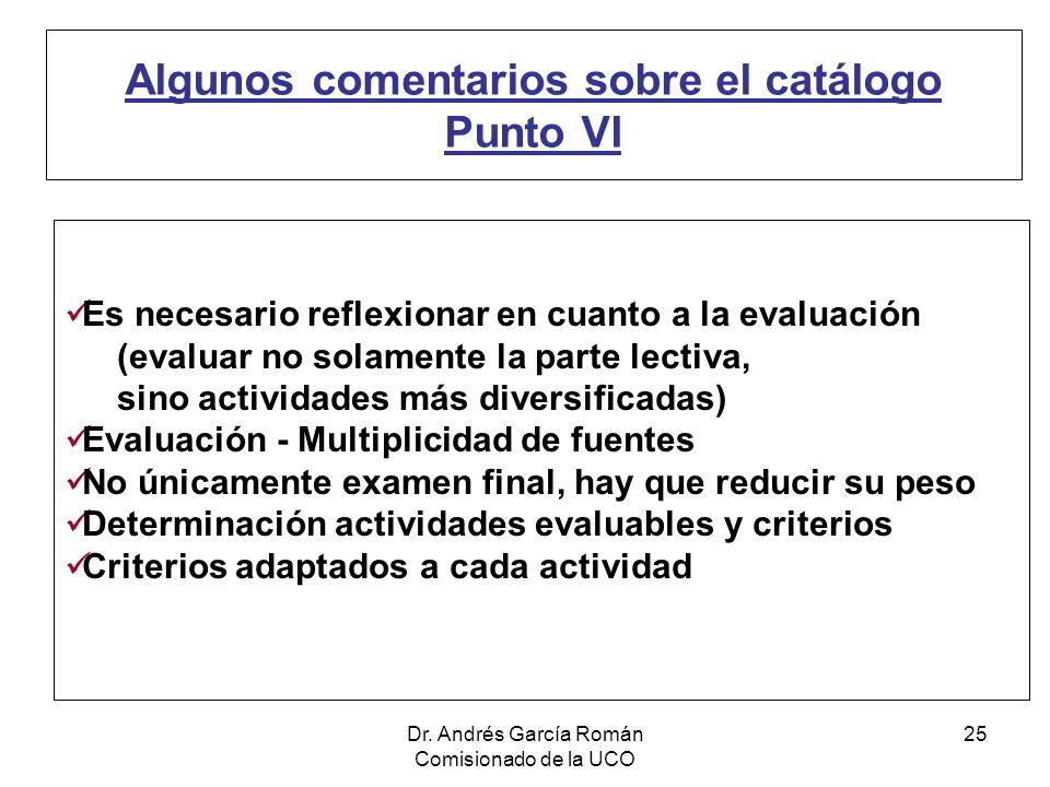 Dr. Andrés García Román Comisionado de la UCO 25 Algunos comentarios sobre el catálogo Punto VI Es necesario reflexionar en cuanto a la evaluación (ev