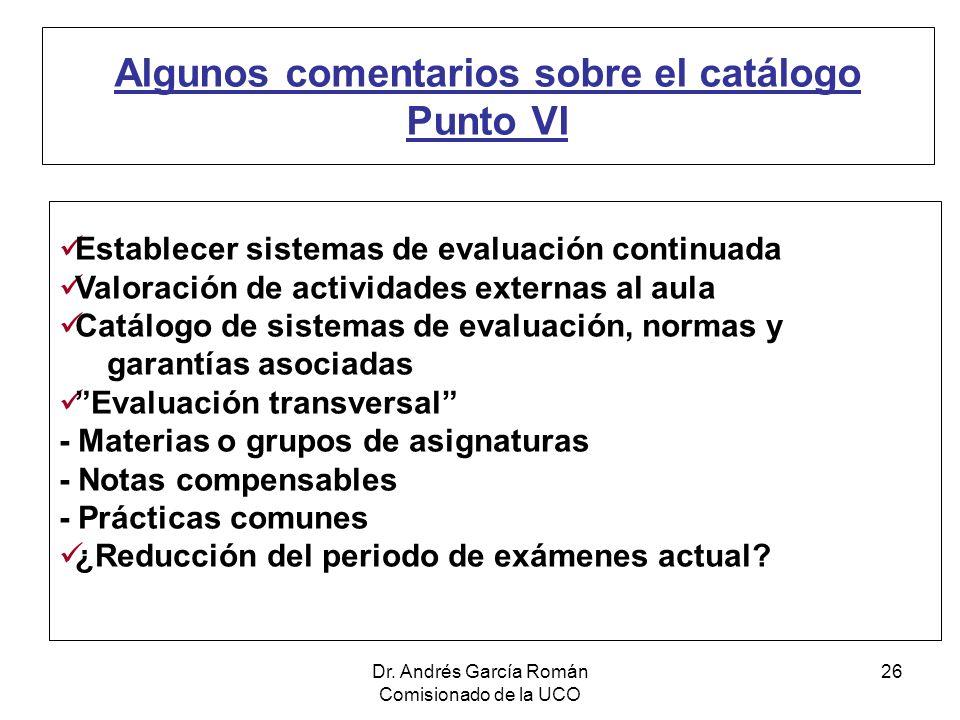 Dr. Andrés García Román Comisionado de la UCO 26 Algunos comentarios sobre el catálogo Punto VI Establecer sistemas de evaluación continuada Valoració