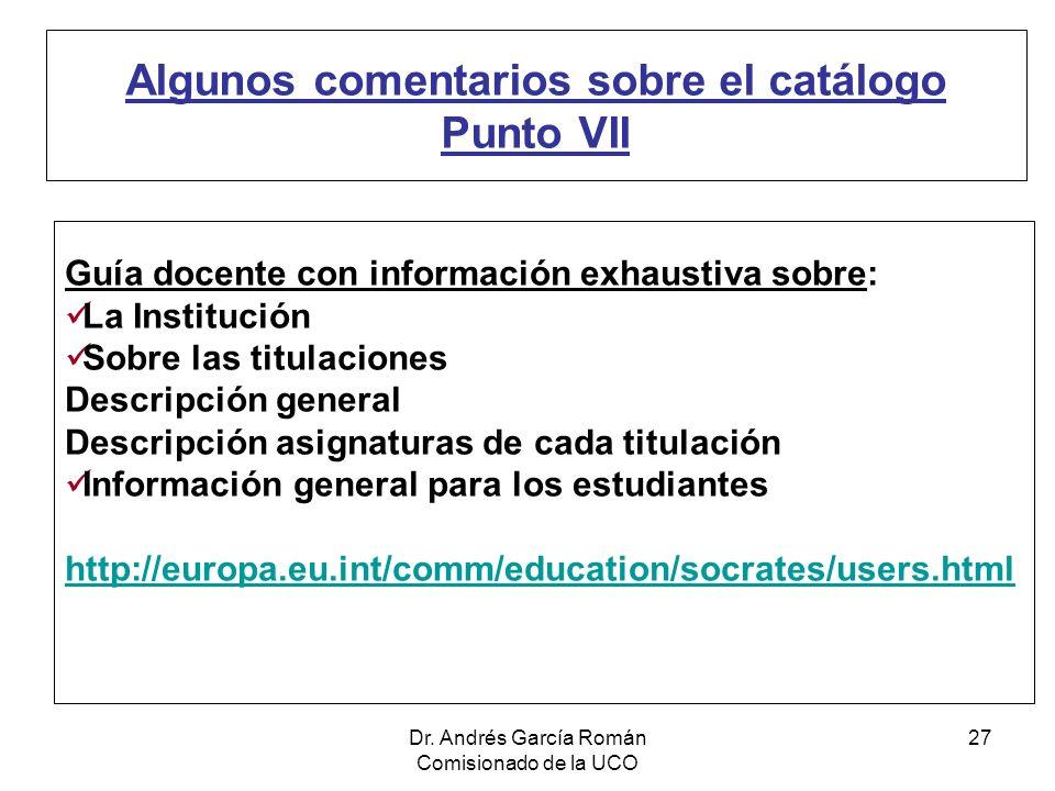 Dr. Andrés García Román Comisionado de la UCO 27 Algunos comentarios sobre el catálogo Punto VII Guía docente con información exhaustiva sobre: La Ins
