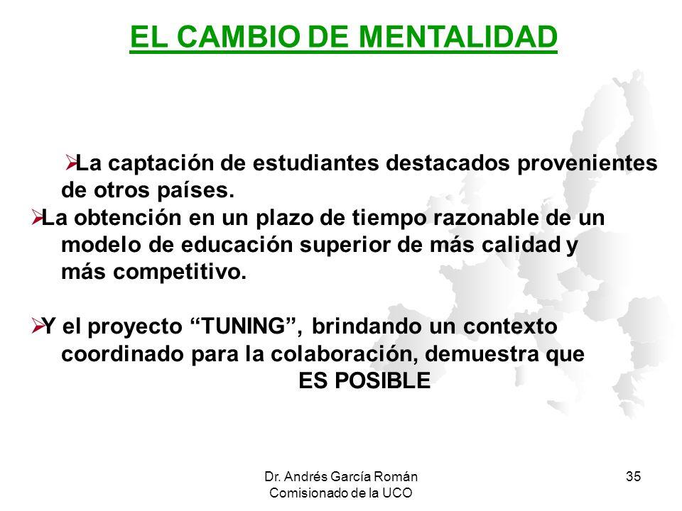 Dr. Andrés García Román Comisionado de la UCO 35 La captación de estudiantes destacados provenientes de otros países. La obtención en un plazo de tiem