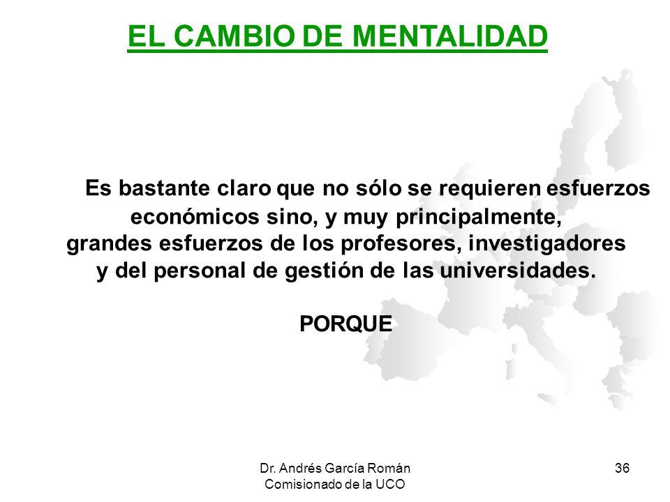 Dr. Andrés García Román Comisionado de la UCO 36 Es bastante claro que no sólo se requieren esfuerzos económicos sino, y muy principalmente, grandes e