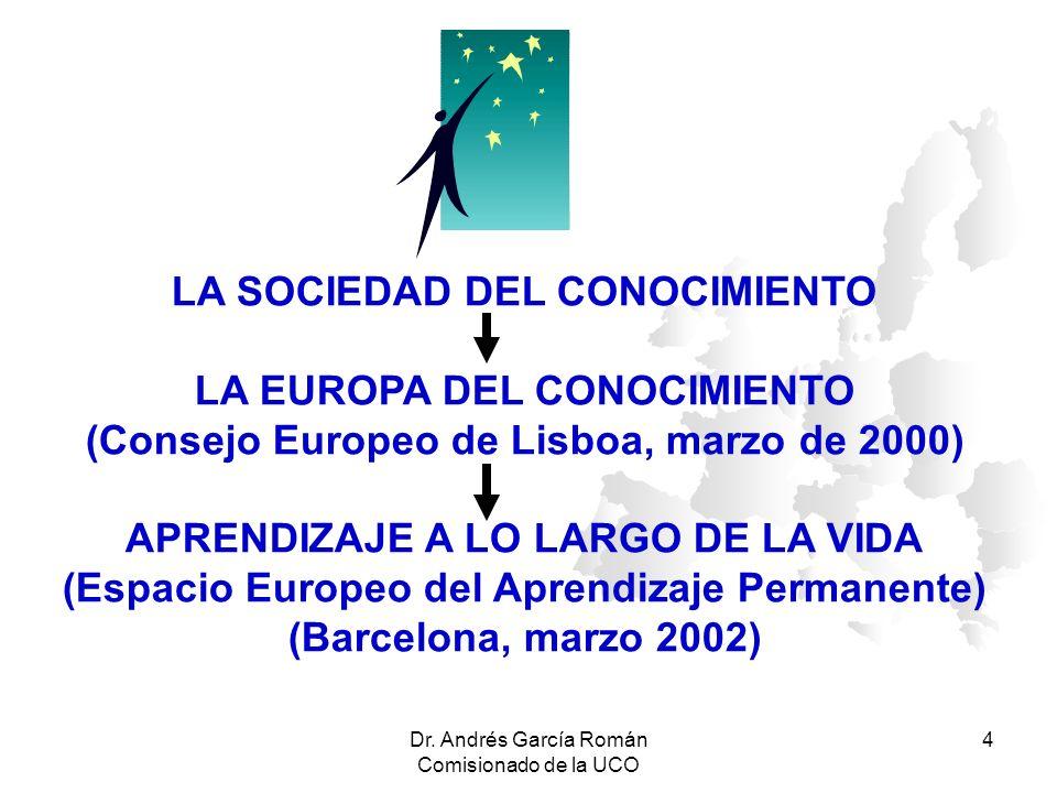 Dr. Andrés García Román Comisionado de la UCO 4 LA SOCIEDAD DEL CONOCIMIENTO LA EUROPA DEL CONOCIMIENTO (Consejo Europeo de Lisboa, marzo de 2000) APR