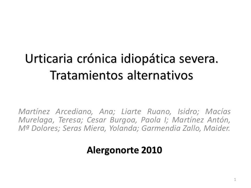 Urticaria crónica idiopática severa. Tratamientos alternativos Martínez Arcediano, Ana; Liarte Ruano, Isidro; Macías Murelaga, Teresa; Cesar Burgoa, P