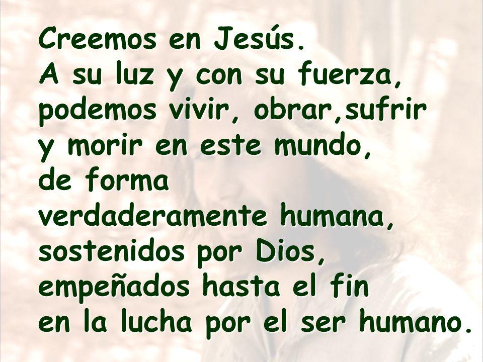 Creemos en Jesús de Nazaret, que no predicó leyes ni sistemas, sino el Reino de Dios.