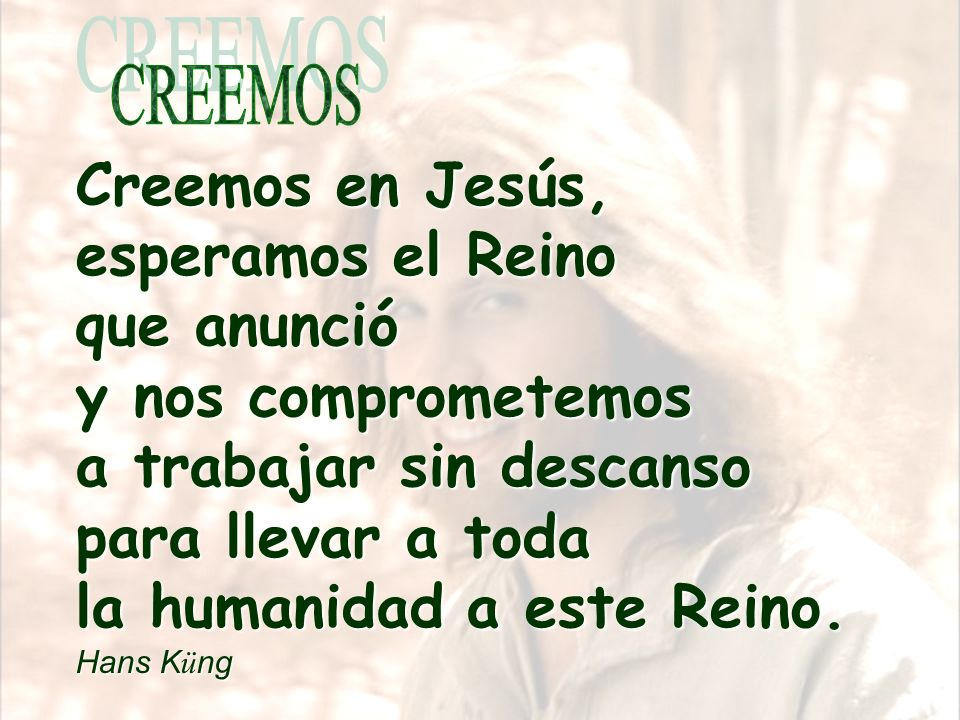 Creemos en Jesús. A su luz y con su fuerza, podemos vivir, obrar,sufrir y morir en este mundo, de forma verdaderamente humana, sostenidos por Dios, em