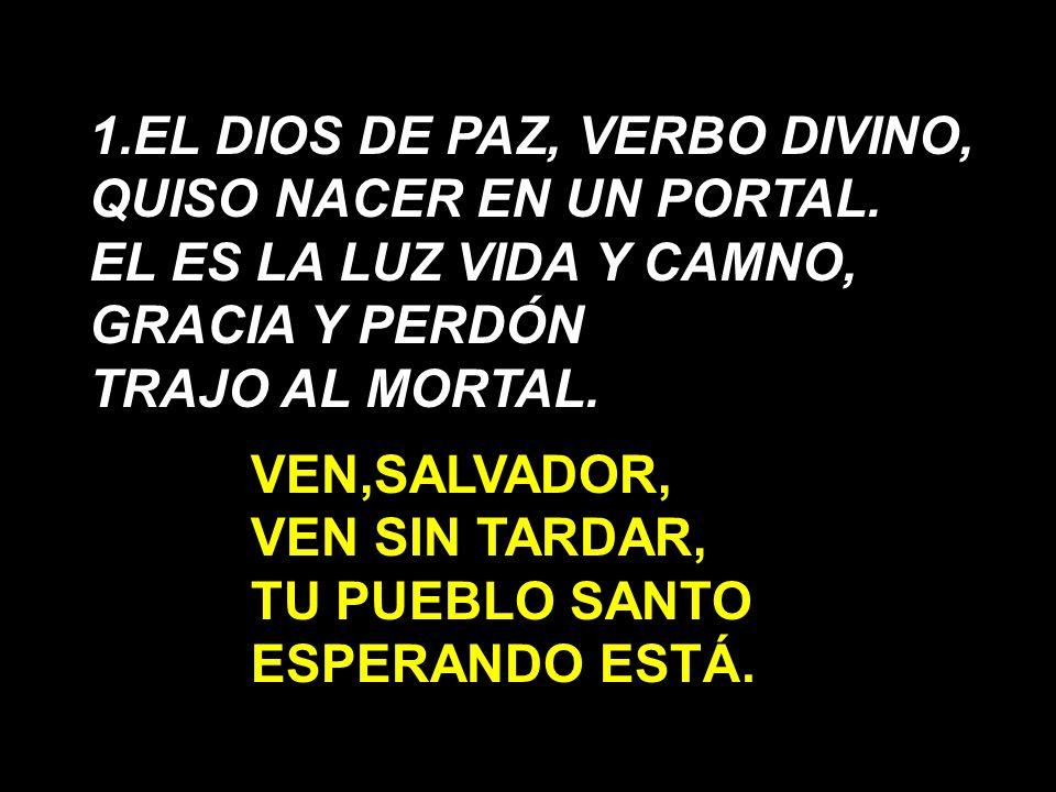 1.EL DIOS DE PAZ, VERBO DIVINO, QUISO NACER EN UN PORTAL.