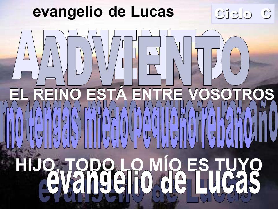 EL REINO ESTÁ ENTRE VOSOTROS HIJO, TODO LO MÍO ES TUYO evangelio de Lucas EL REINO ESTÁ ENTRE VOSOTROS Ciclo C