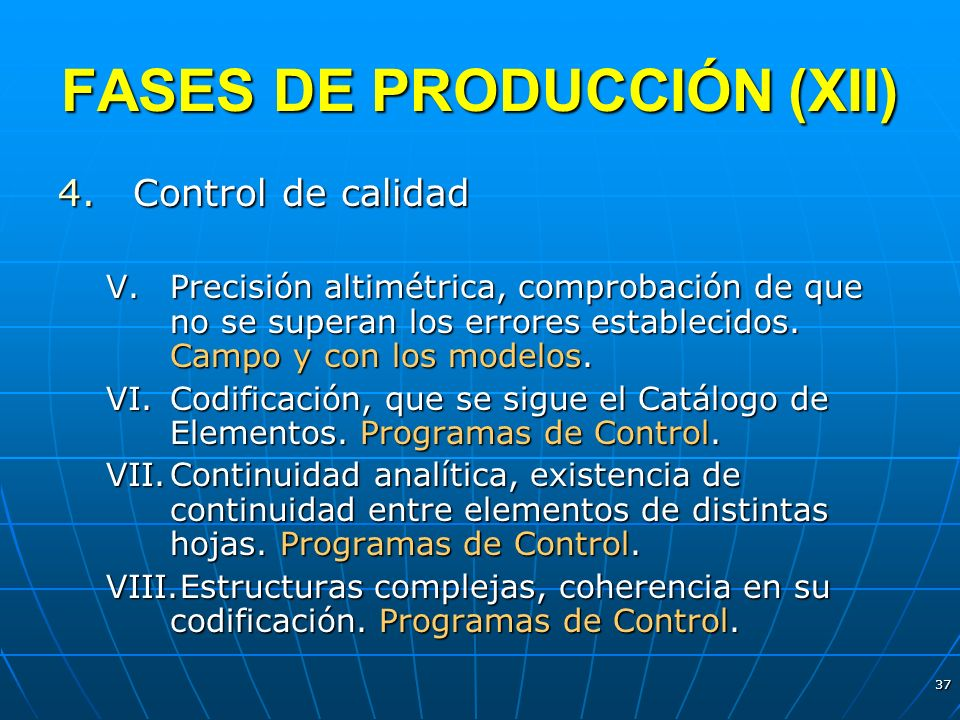 37 FASES DE PRODUCCIÓN (XII) 4.Control de calidad V.Precisión altimétrica, comprobación de que no se superan los errores establecidos. Campo y con los