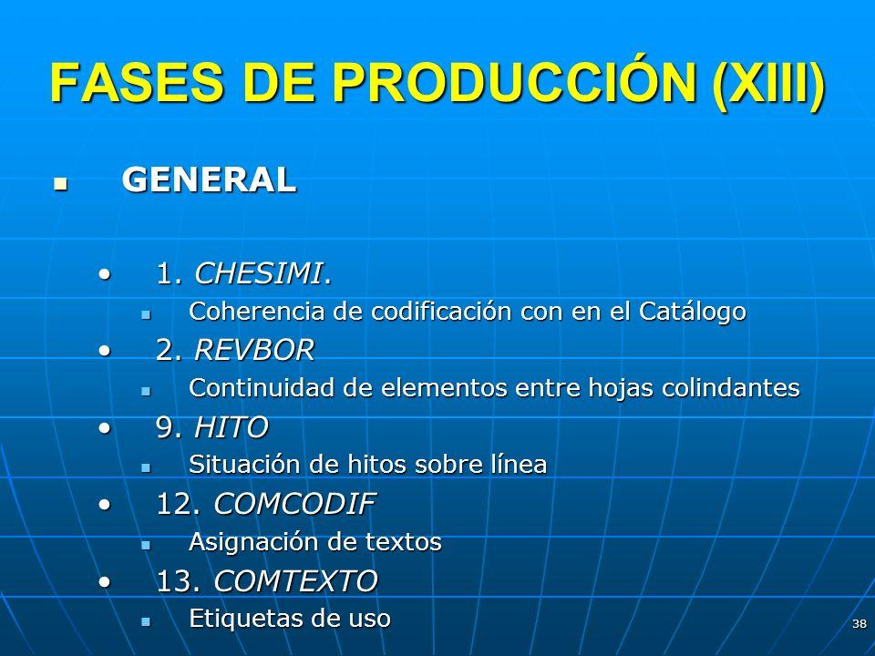 38 FASES DE PRODUCCIÓN (XIII) GENERAL GENERAL 1. CHESIMI.1. CHESIMI. Coherencia de codificación con en el Catálogo Coherencia de codificación con en e