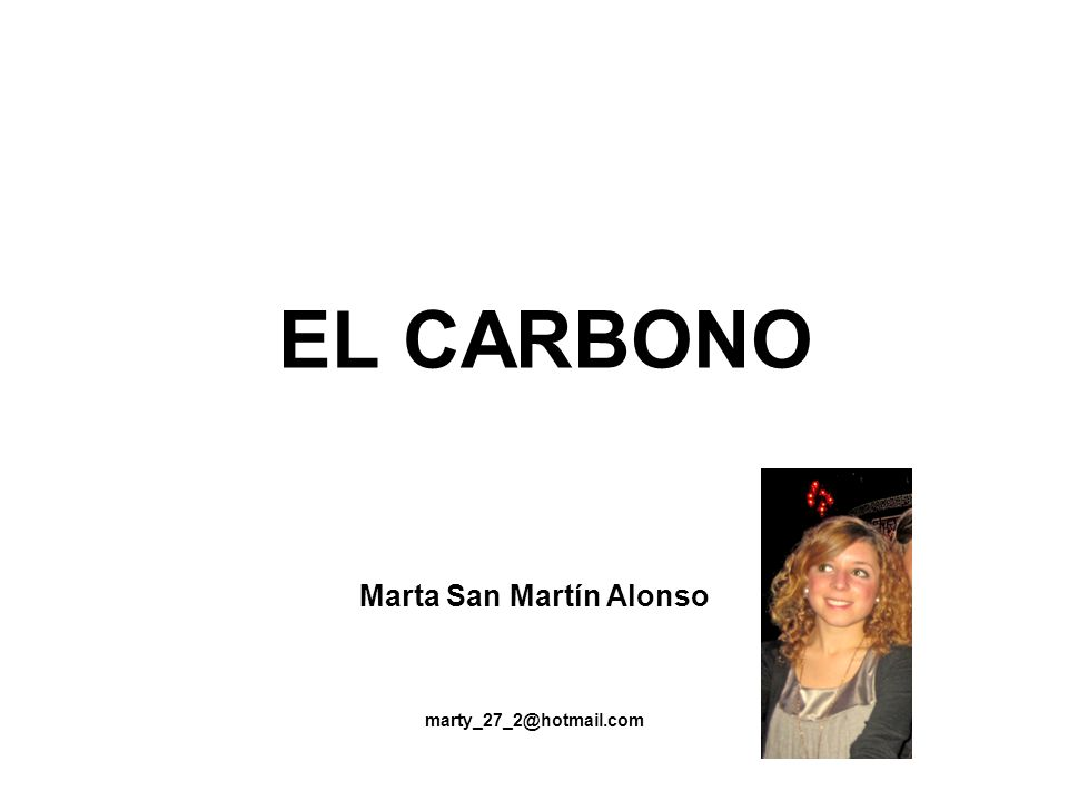 EL CARBONO Marta San Martín Alonso marty_27_2@hotmail.com