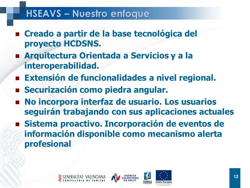 12 HSEAVS – Nuestro enfoque Creado a partir de la base tecnológica del proyecto HCDSNS. Arquitectura Orientada a Servicios y a la interoperabilidad. E