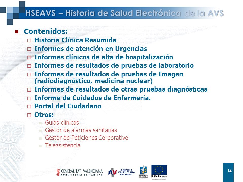 14 HSEAVS – Historia de Salud Electrónica de la AVS Contenidos: Historia Clínica Resumida Informes de atención en Urgencias Informes clínicos de alta