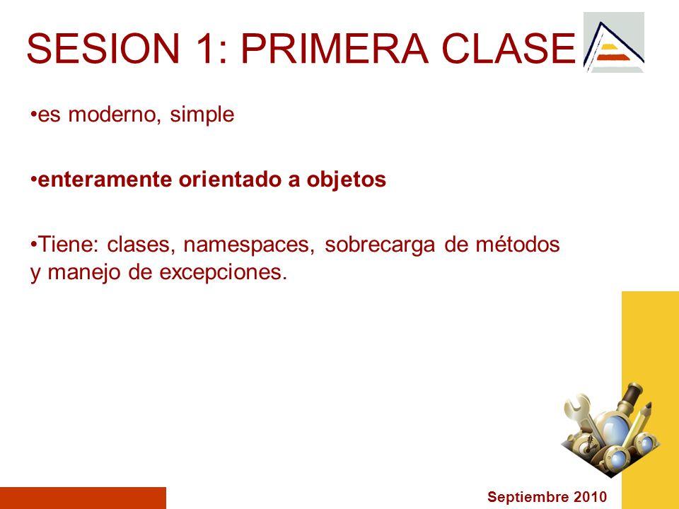 Septiembre 2010 SESION 1: PRIMERA CLASE es moderno, simple enteramente orientado a objetos Tiene: clases, namespaces, sobrecarga de métodos y manejo d