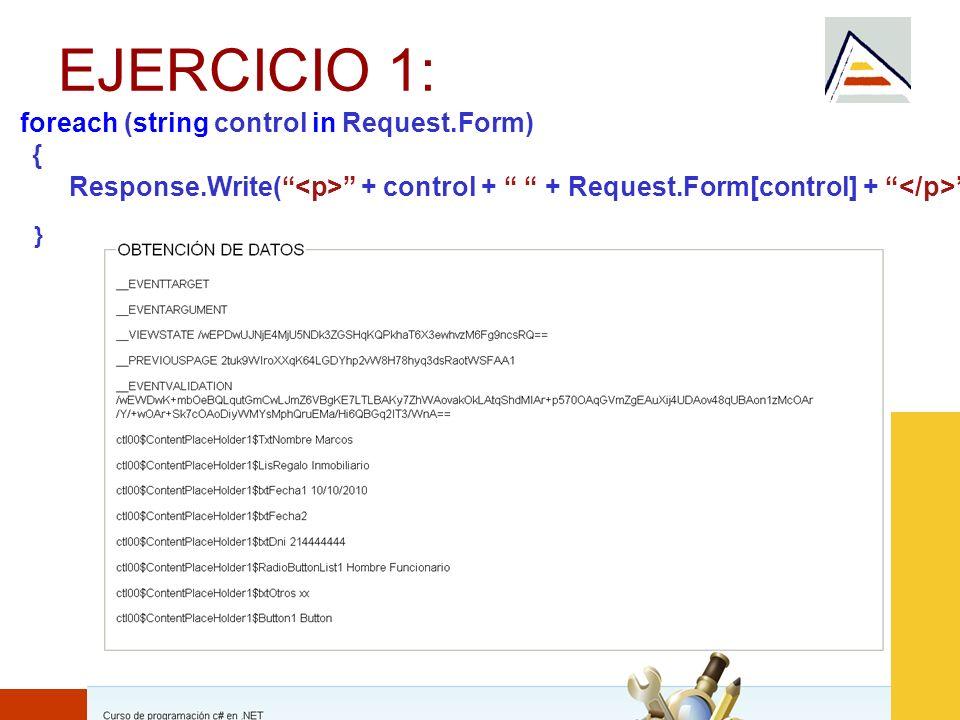 Septiembre 2010 EJERCICIO 1: foreach (string control in Request.Form) { Response.Write( + control + + Request.Form[control] + ); }