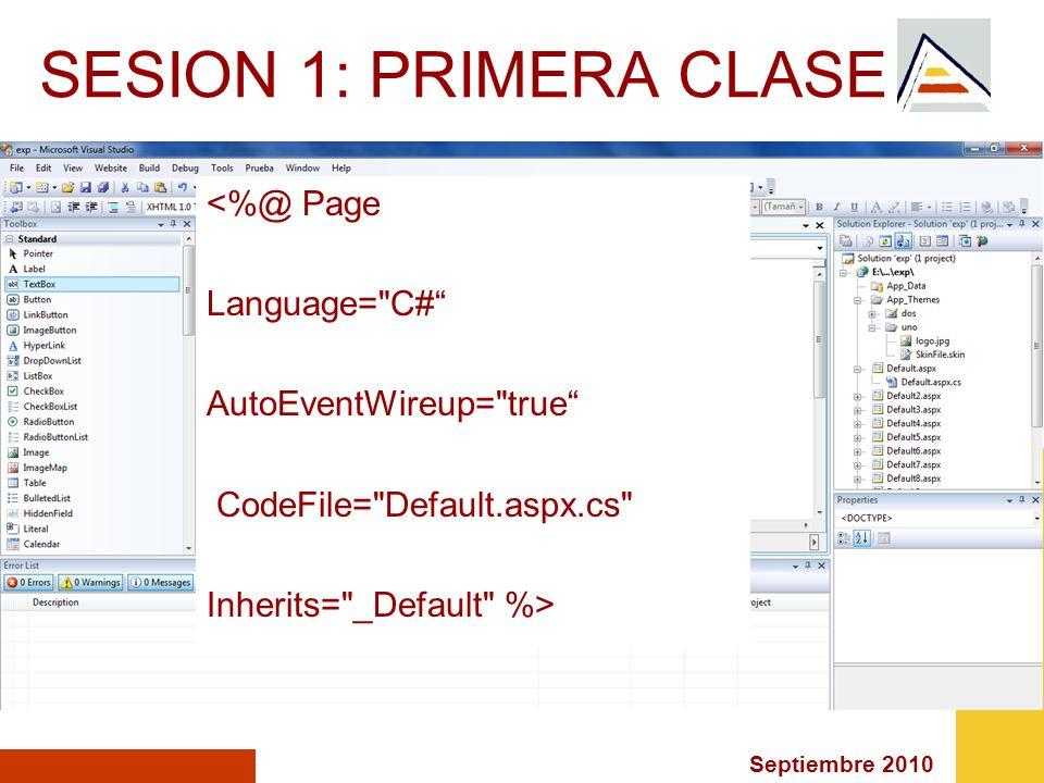 Septiembre 2010 SESION 1: PRIMERA CLASE <%@ Page Language=
