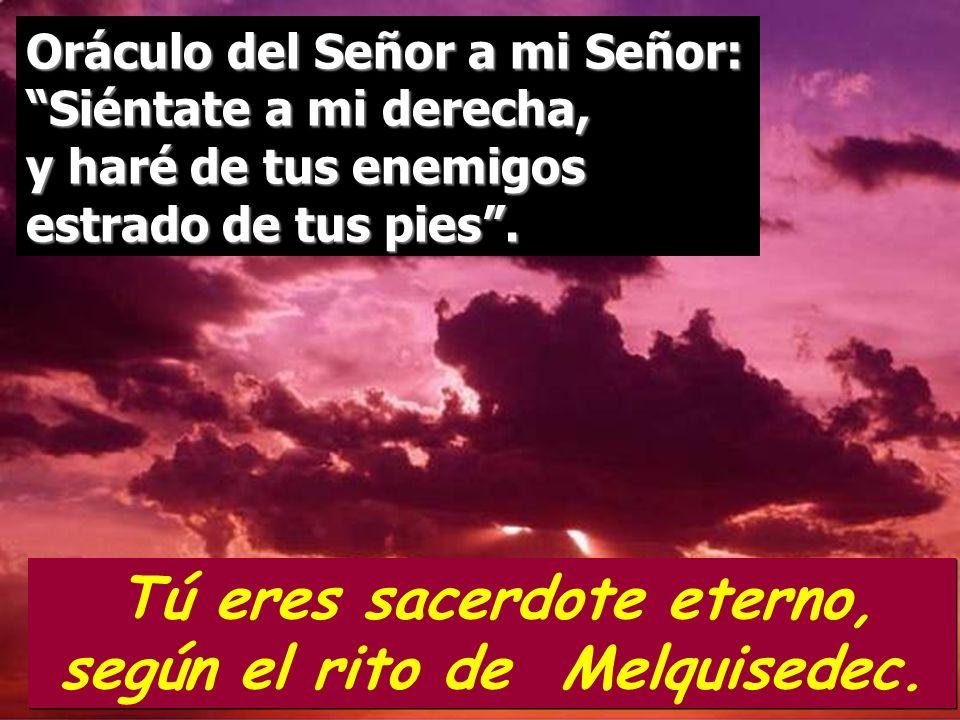 Tú eres sacerdote eterno, según el rito de Melquisedec. Salmo 109