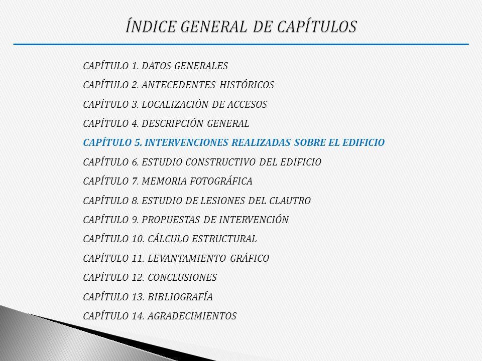 CAPÍTULO 1. DATOS GENERALES CAPÍTULO 2. ANTECEDENTES HISTÓRICOS CAPÍTULO 3. LOCALIZACIÓN DE ACCESOS CAPÍTULO 4. DESCRIPCIÓN GENERAL CAPÍTULO 5. INTERV