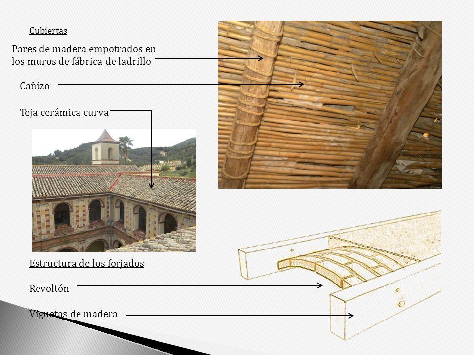 Cubiertas Estructura de los forjados Revoltón Viguetas de madera Pares de madera empotrados en los muros de fábrica de ladrillo Cañizo Teja cerámica c