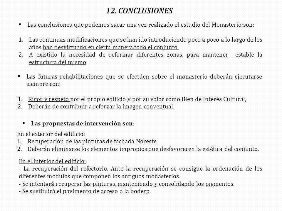 Las conclusiones que podemos sacar una vez realizado el estudio del Monasterio son: 1.Las continuas modificaciones que se han ido introduciendo poco a