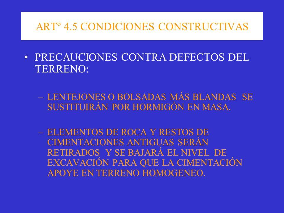 ARTº 4.5 CONDICIONES CONSTRUCTIVAS PRECAUCIONES CONTRA DEFECTOS DEL TERRENO: –LENTEJONES O BOLSADAS MÁS BLANDAS SE SUSTITUIRÁN POR HORMIGÓN EN MASA. –