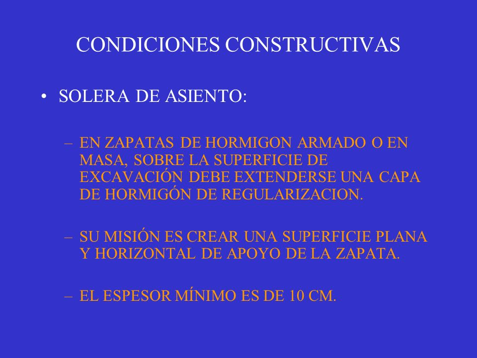 CONDICIONES CONSTRUCTIVAS SOLERA DE ASIENTO: –EN ZAPATAS DE HORMIGON ARMADO O EN MASA, SOBRE LA SUPERFICIE DE EXCAVACIÓN DEBE EXTENDERSE UNA CAPA DE H