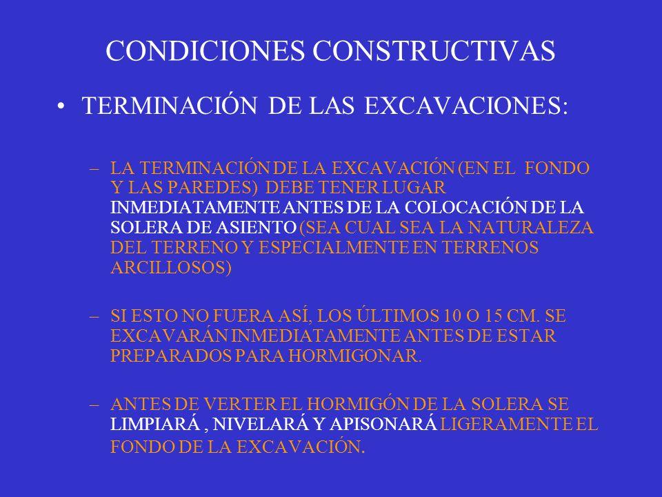 CONDICIONES CONSTRUCTIVAS TERMINACIÓN DE LAS EXCAVACIONES: –LA TERMINACIÓN DE LA EXCAVACIÓN (EN EL FONDO Y LAS PAREDES) DEBE TENER LUGAR INMEDIATAMENT