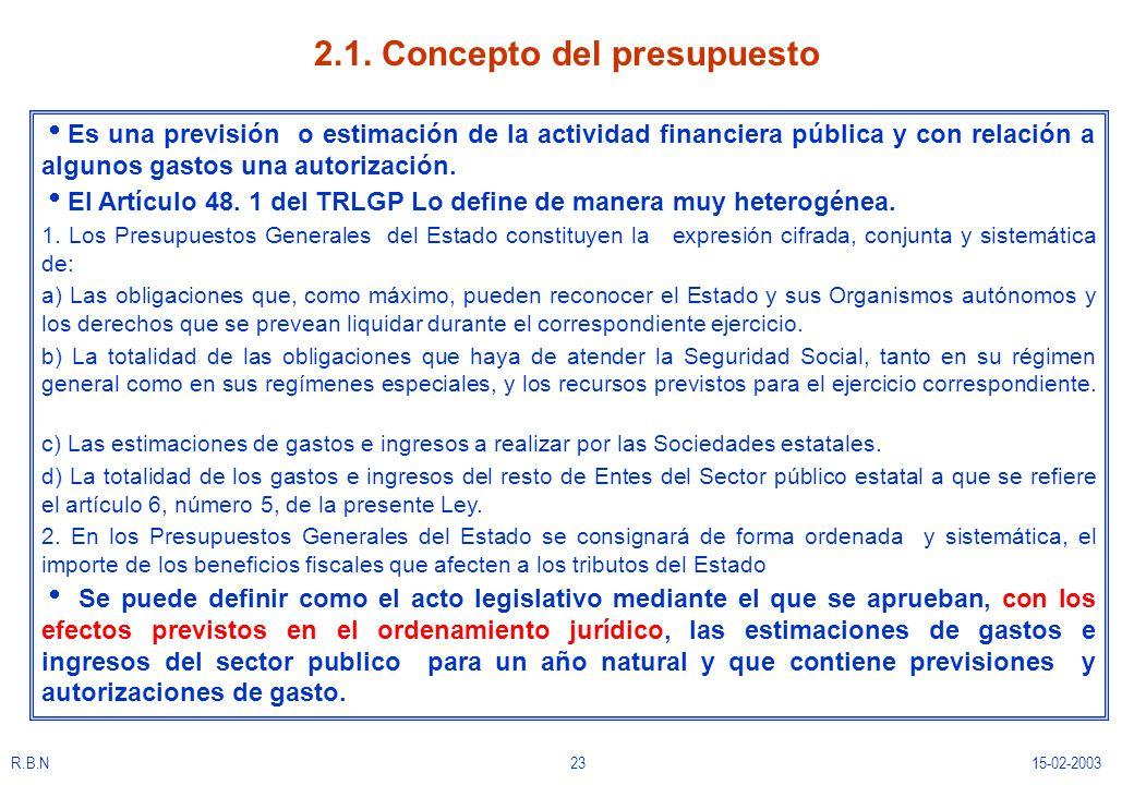 R.B.N2315-02-2003 2.1. Concepto del presupuesto Es una previsión o estimación de la actividad financiera pública y con relación a algunos gastos una a
