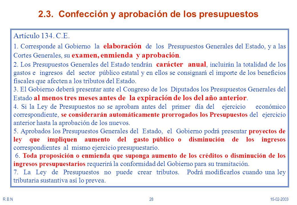 R.B.N2815-02-2003 2.3. Confección y aprobación de los presupuestos Artículo 134. C.E. 1. Corresponde al Gobierno la elaboración de los Presupuestos Ge