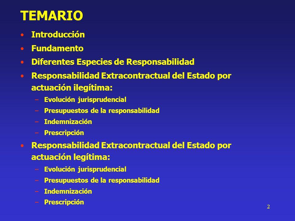 2 TEMARIO Introducción Fundamento Diferentes Especies de Responsabilidad Responsabilidad Extracontractual del Estado por actuación ilegítima: –Evoluci