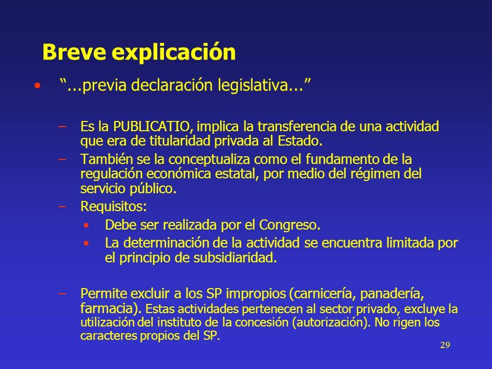 29 Breve explicación...previa declaración legislativa... –Es la PUBLICATIO, implica la transferencia de una actividad que era de titularidad privada a