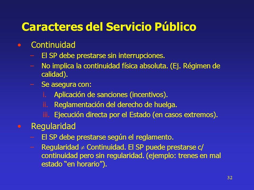 32 Caracteres del Servicio Público Continuidad –El SP debe prestarse sin interrupciones. –No implica la continuidad física absoluta. (Ej. Régimen de c