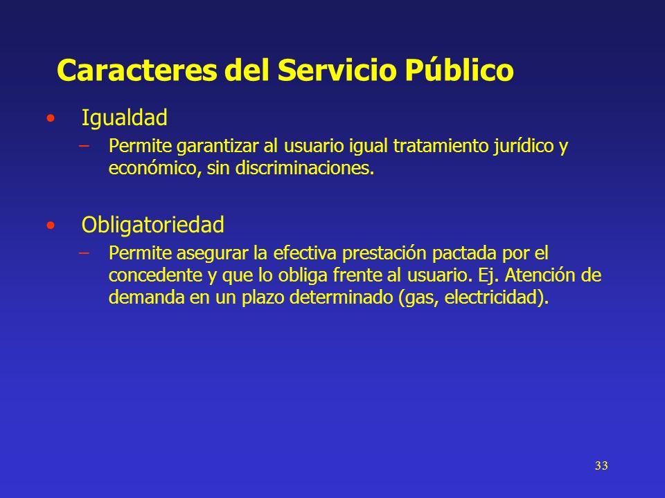 33 Caracteres del Servicio Público Igualdad –Permite garantizar al usuario igual tratamiento jurídico y económico, sin discriminaciones. Obligatorieda