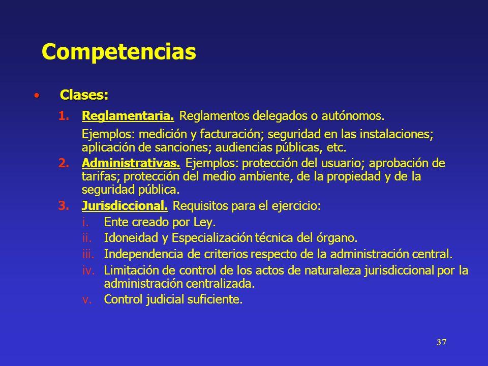 37 Competencias Clases:Clases: 1.Reglamentaria. Reglamentos delegados o autónomos. Ejemplos: medición y facturación; seguridad en las instalaciones; a