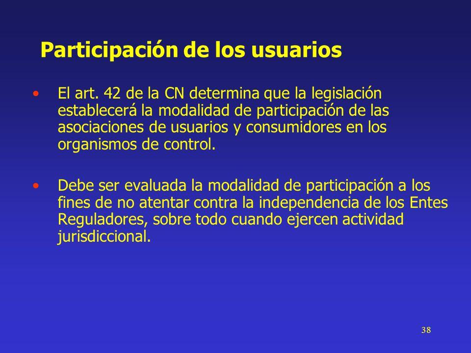 38 Participación de los usuarios El art. 42 de la CN determina que la legislación establecerá la modalidad de participación de las asociaciones de usu