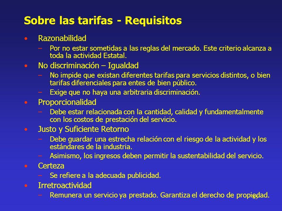 45 Sobre las tarifas - Requisitos Razonabilidad –Por no estar sometidas a las reglas del mercado. Este criterio alcanza a toda la actividad Estatal. N