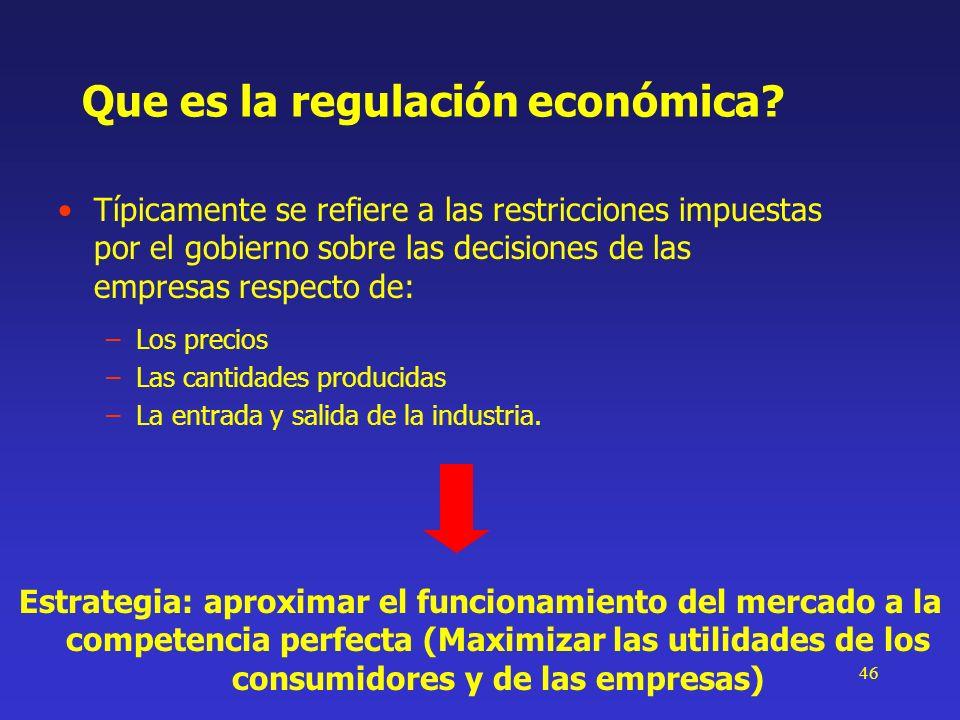 46 Que es la regulación económica? Típicamente se refiere a las restricciones impuestas por el gobierno sobre las decisiones de las empresas respecto