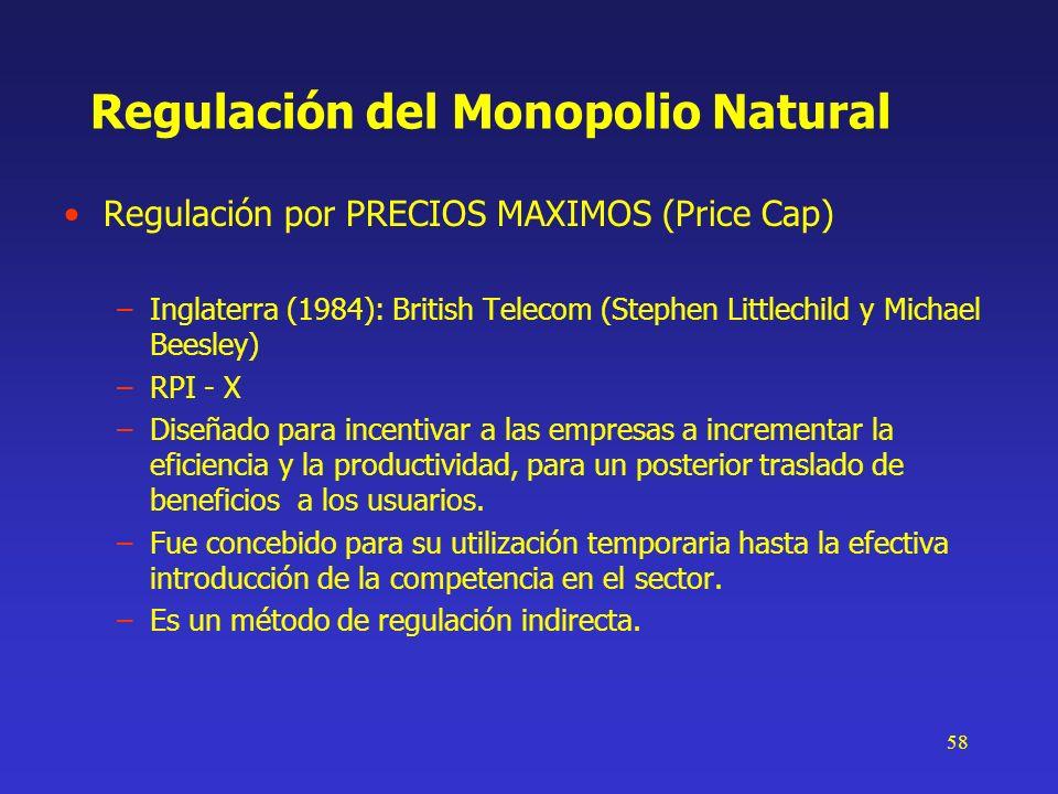 58 Regulación del Monopolio Natural Regulación por PRECIOS MAXIMOS (Price Cap) –Inglaterra (1984): British Telecom (Stephen Littlechild y Michael Bees