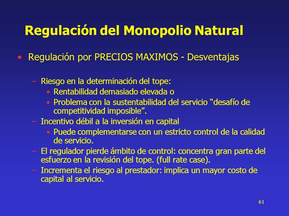 61 Regulación del Monopolio Natural Regulación por PRECIOS MAXIMOS - Desventajas –Riesgo en la determinación del tope: Rentabilidad demasiado elevada