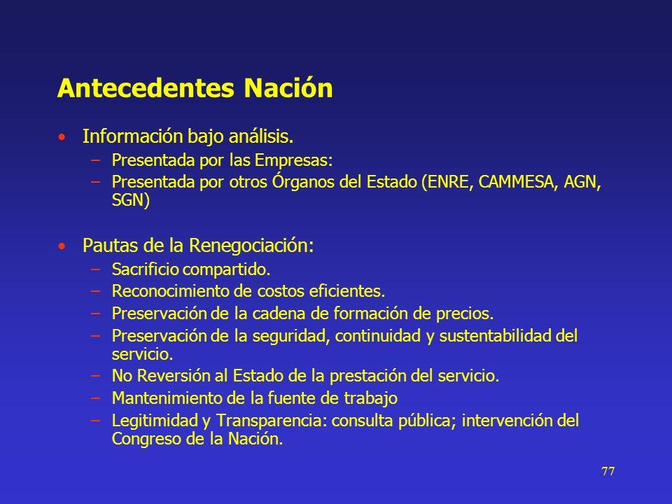 77 Antecedentes Nación Información bajo análisis. –Presentada por las Empresas: –Presentada por otros Órganos del Estado (ENRE, CAMMESA, AGN, SGN) Pau