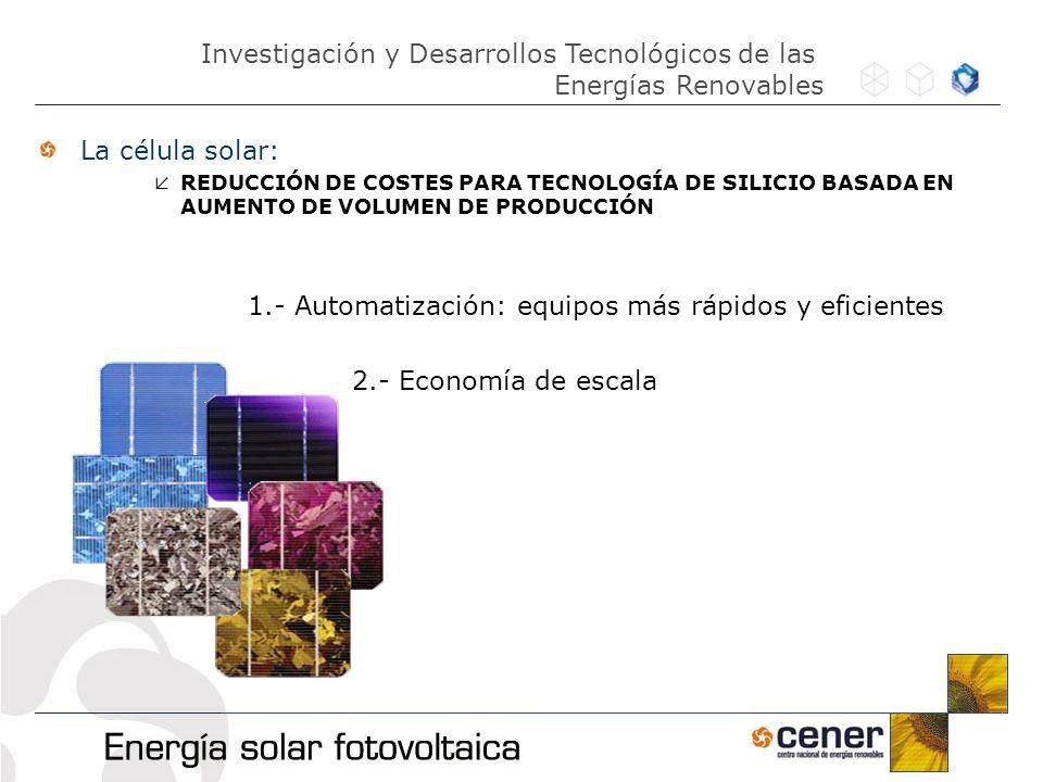 La célula solar: REDUCCIÓN DE COSTES PARA TECNOLOGÍA DE SILICIO BASADA EN AUMENTO DE VOLUMEN DE PRODUCCIÓN 1.- Automatización: equipos más rápidos y e