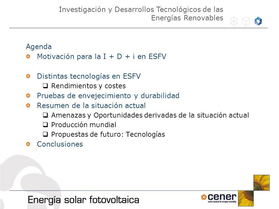 Agenda Motivación para la I + D + i en ESFV Distintas tecnologías en ESFV Rendimientos y costes Pruebas de envejecimiento y durabilidad Resumen de la