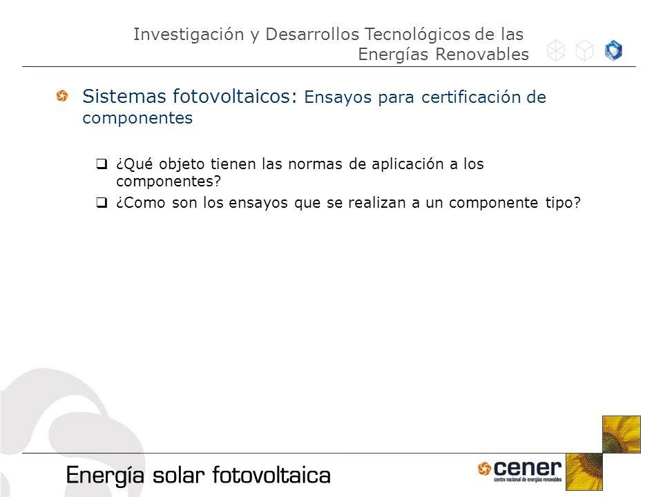 Sistemas fotovoltaicos: Ensayos para certificación de componentes ¿Qué objeto tienen las normas de aplicación a los componentes? ¿Como son los ensayos