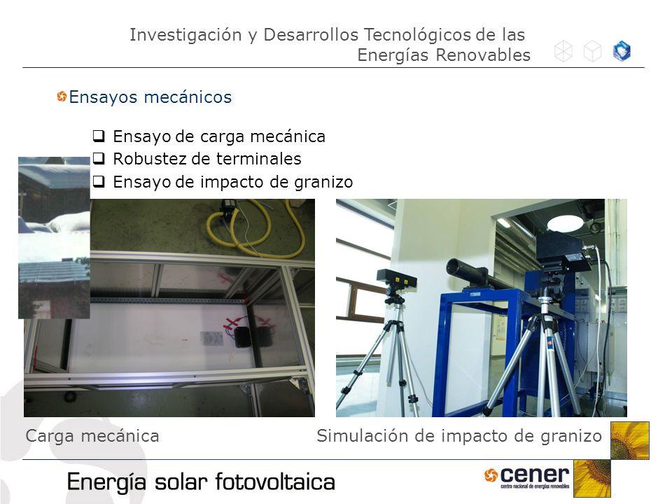 Ensayos mecánicos Ensayo de carga mecánica Robustez de terminales Ensayo de impacto de granizo Simulación de impacto de granizoCarga mecánica Investig