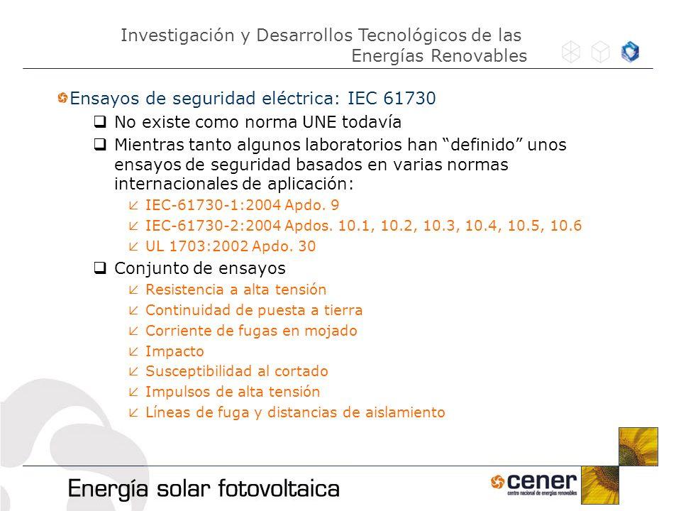 Ensayos de seguridad eléctrica: IEC 61730 No existe como norma UNE todavía Mientras tanto algunos laboratorios han definido unos ensayos de seguridad