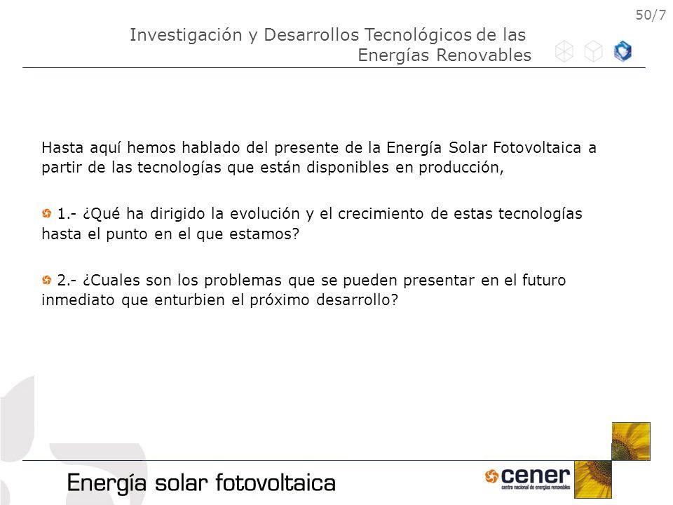50/7 Hasta aquí hemos hablado del presente de la Energía Solar Fotovoltaica a partir de las tecnologías que están disponibles en producción, 1.- ¿Qué