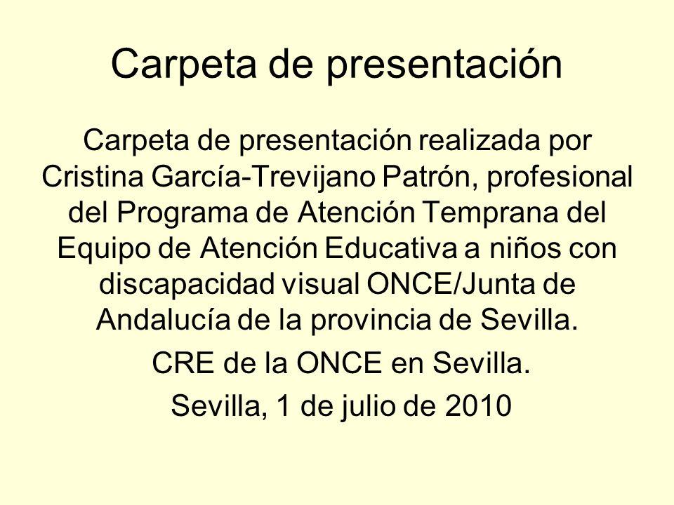 Carpeta de presentación Carpeta de presentación realizada por Cristina García-Trevijano Patrón, profesional del Programa de Atención Temprana del Equi